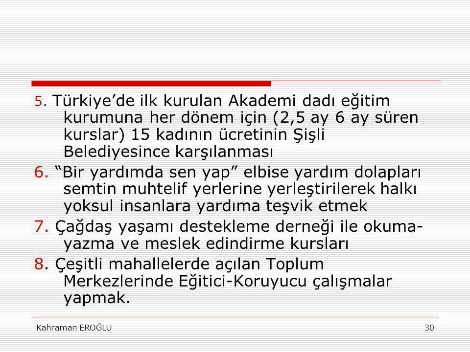 5. Türkiye'de ilk kurulan Akademi dadı eğitim kurumuna her dönem için (2,5 ay 6 ay süren kurslar) 15 kadının ücretinin Şişli Belediyesince karşılanması