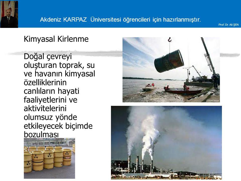 Kimyasal Kirlenme Doğal çevreyi oluşturan toprak, su ve havanın kimyasal özelliklerinin canlıların hayati faaliyetlerini ve aktivitelerini olumsuz yönde etkileyecek biçimde bozulması