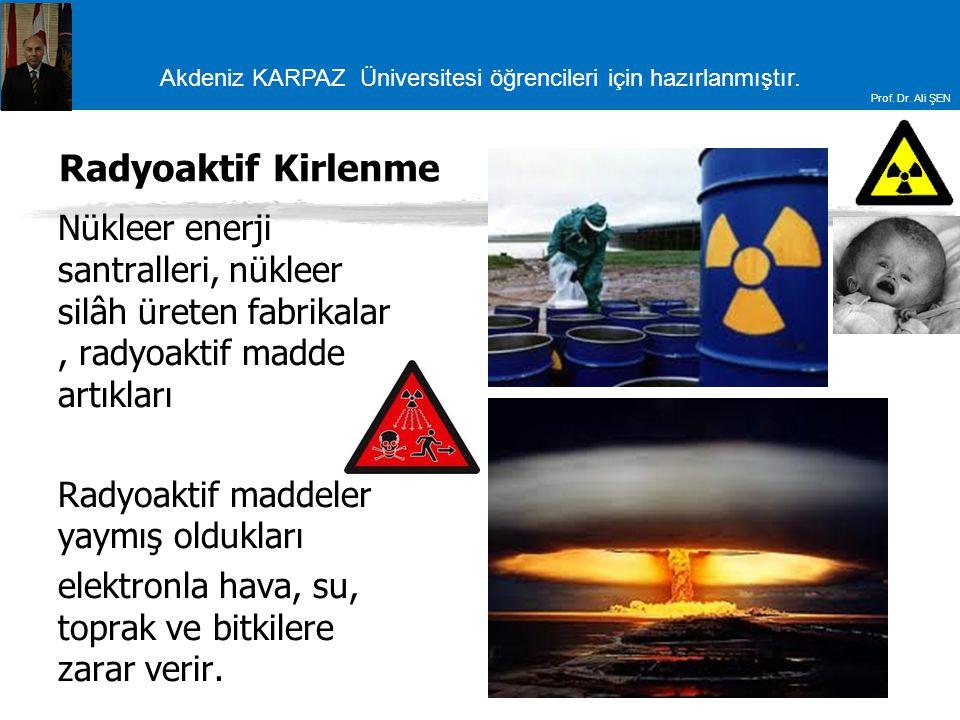 Radyoaktif Kirlenme Nükleer enerji santralleri, nükleer silâh üreten fabrikalar , radyoaktif madde artıkları.