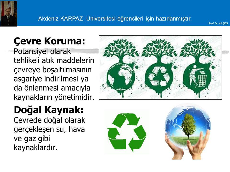Çevre Koruma: Potansiyel olarak tehlikeli atık maddelerin çevreye boşaltılmasının asgariye indirilmesi ya da önlenmesi amacıyla kaynakların yönetimidir.