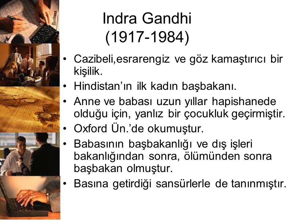 Indra Gandhi (1917-1984) Cazibeli,esrarengiz ve göz kamaştırıcı bir kişilik. Hindistan'ın ilk kadın başbakanı.