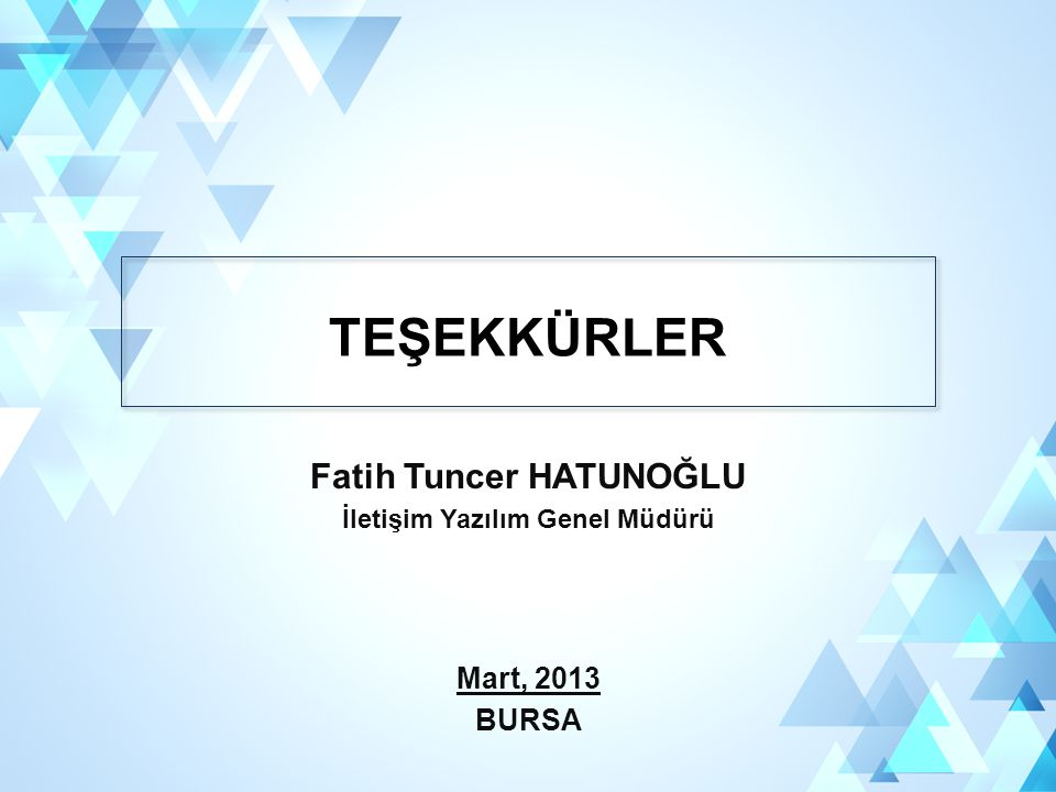 Fatih Tuncer HATUNOĞLU İletişim Yazılım Genel Müdürü Mart, 2013 BURSA