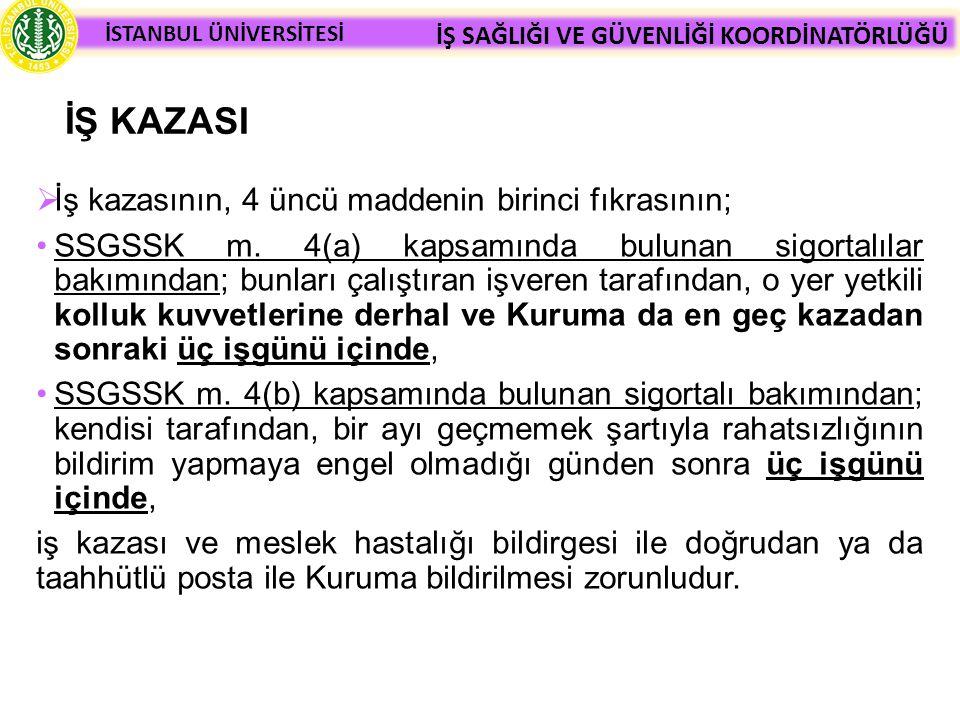 İŞ KAZASI İş kazasının, 4 üncü maddenin birinci fıkrasının;