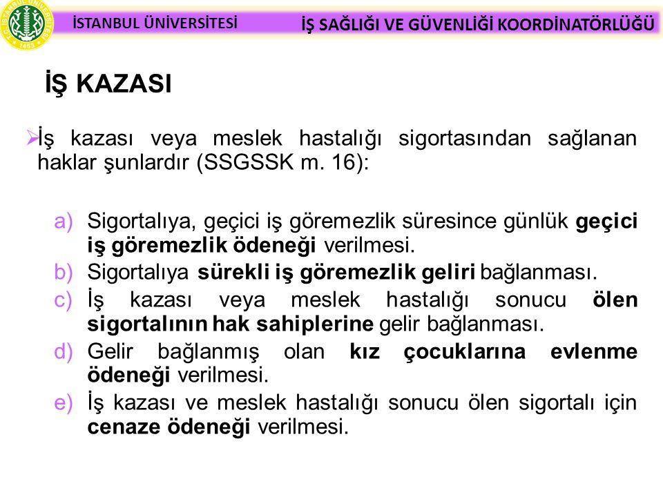 İŞ KAZASI İş kazası veya meslek hastalığı sigortasından sağlanan haklar şunlardır (SSGSSK m. 16):