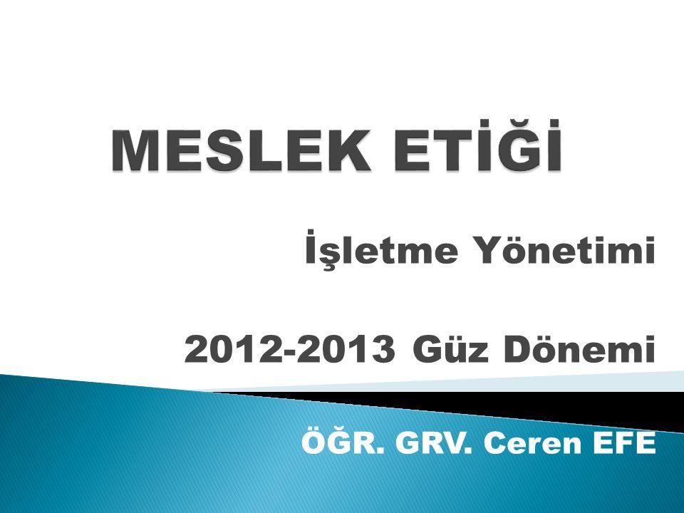 İşletme Yönetimi 2012-2013 Güz Dönemi ÖĞR. GRV. Ceren EFE