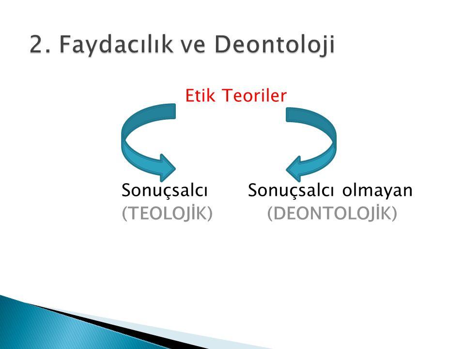 2. Faydacılık ve Deontoloji
