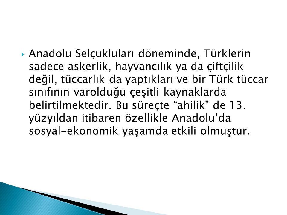 Anadolu Selçukluları döneminde, Türklerin sadece askerlik, hayvancılık ya da çiftçilik değil, tüccarlık da yaptıkları ve bir Türk tüccar sınıfının varolduğu çeşitli kaynaklarda belirtilmektedir.