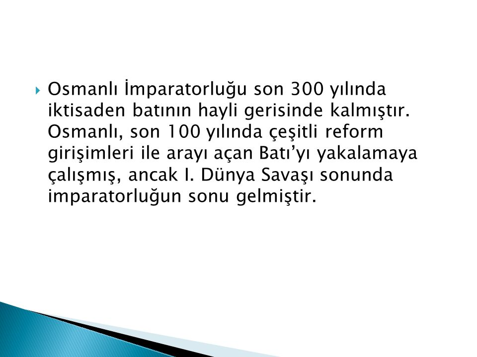 Osmanlı İmparatorluğu son 300 yılında iktisaden batının hayli gerisinde kalmıştır.