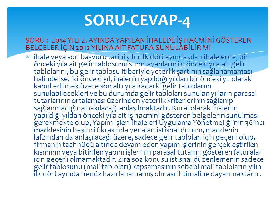 SORU-CEVAP-4 SORU : 2014 YILI 2. AYINDA YAPILAN İHALEDE İŞ HACMİNİ GÖSTEREN BELGELER İÇİN 2012 YILINA AİT FATURA SUNULABİLİR Mİ.