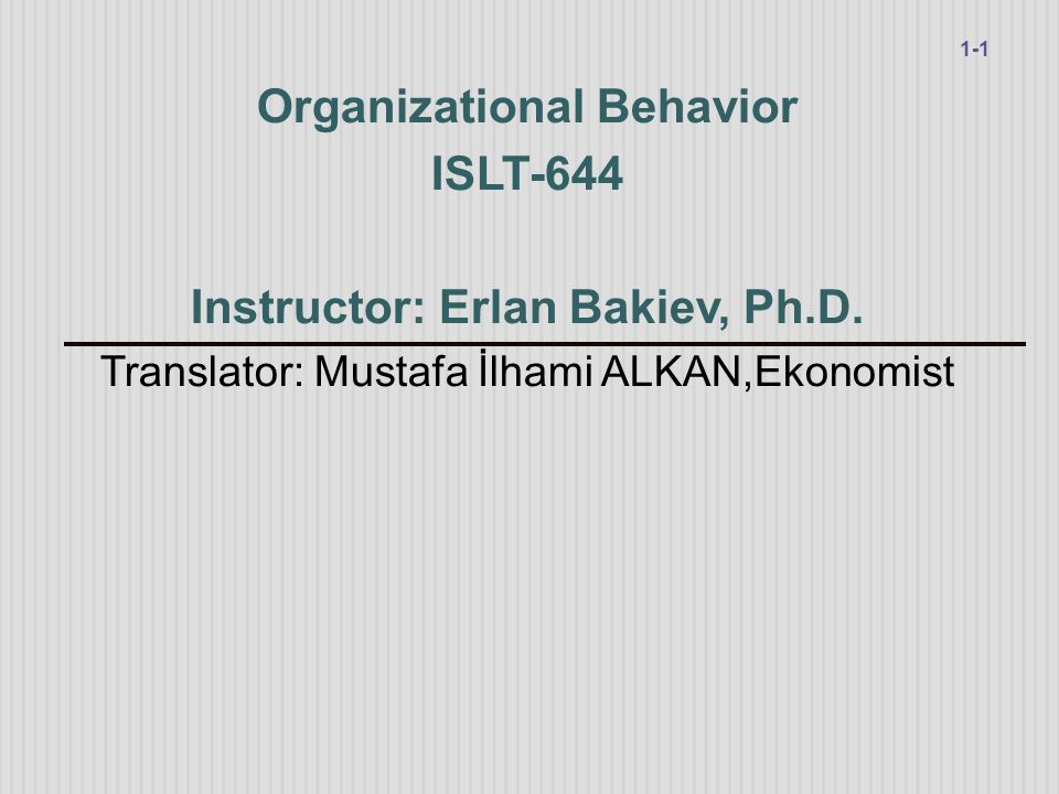 Organizational Behavior Instructor: Erlan Bakiev, Ph.D.