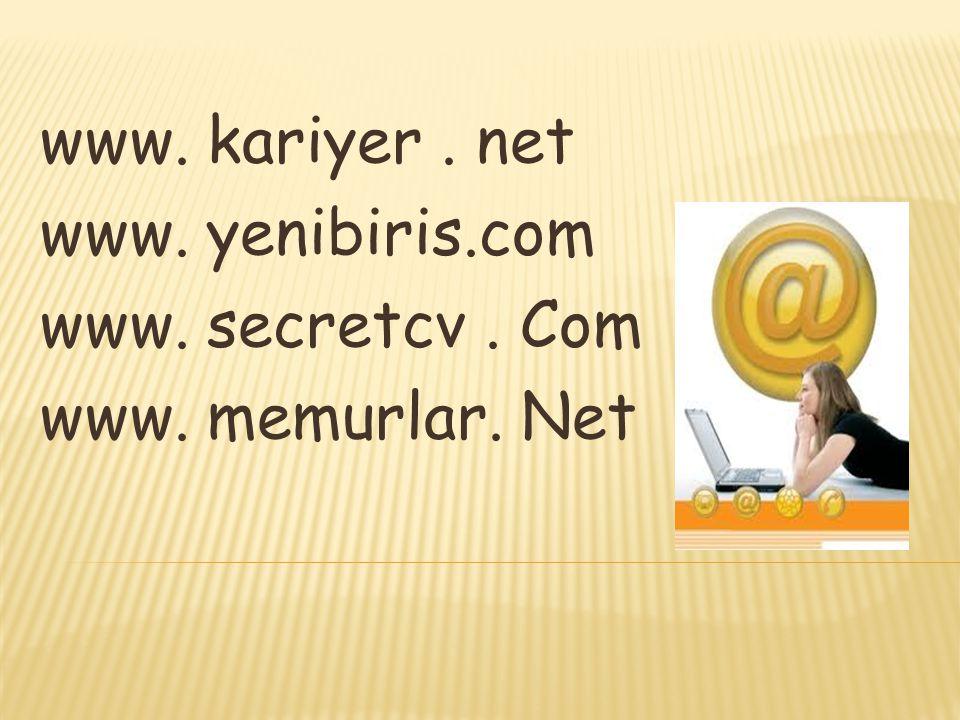 www. kariyer . net www. yenibiris.com www. secretcv . Com www. memurlar. Net