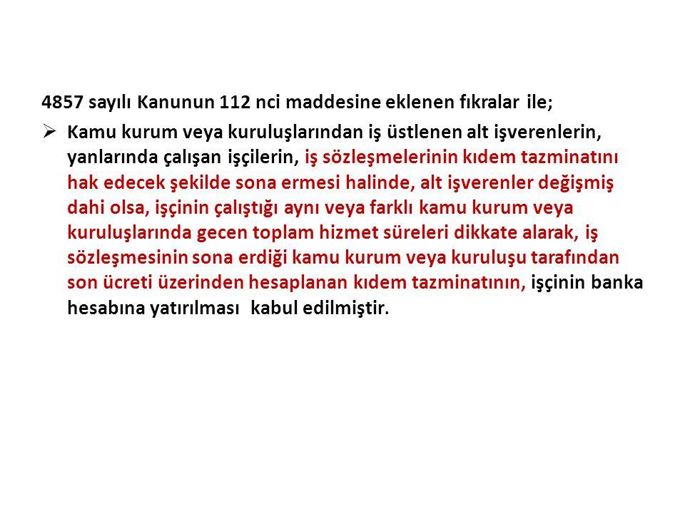 4857 sayılı Kanunun 112 nci maddesine eklenen fıkralar ile;