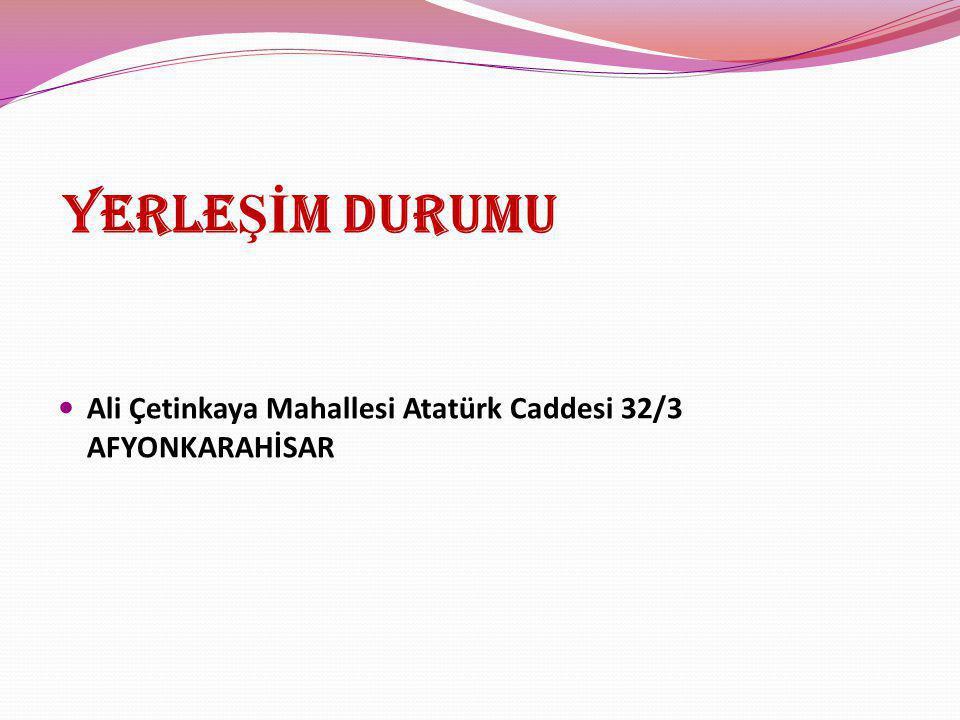 YERLEŞİM DURUMU Ali Çetinkaya Mahallesi Atatürk Caddesi 32/3 AFYONKARAHİSAR