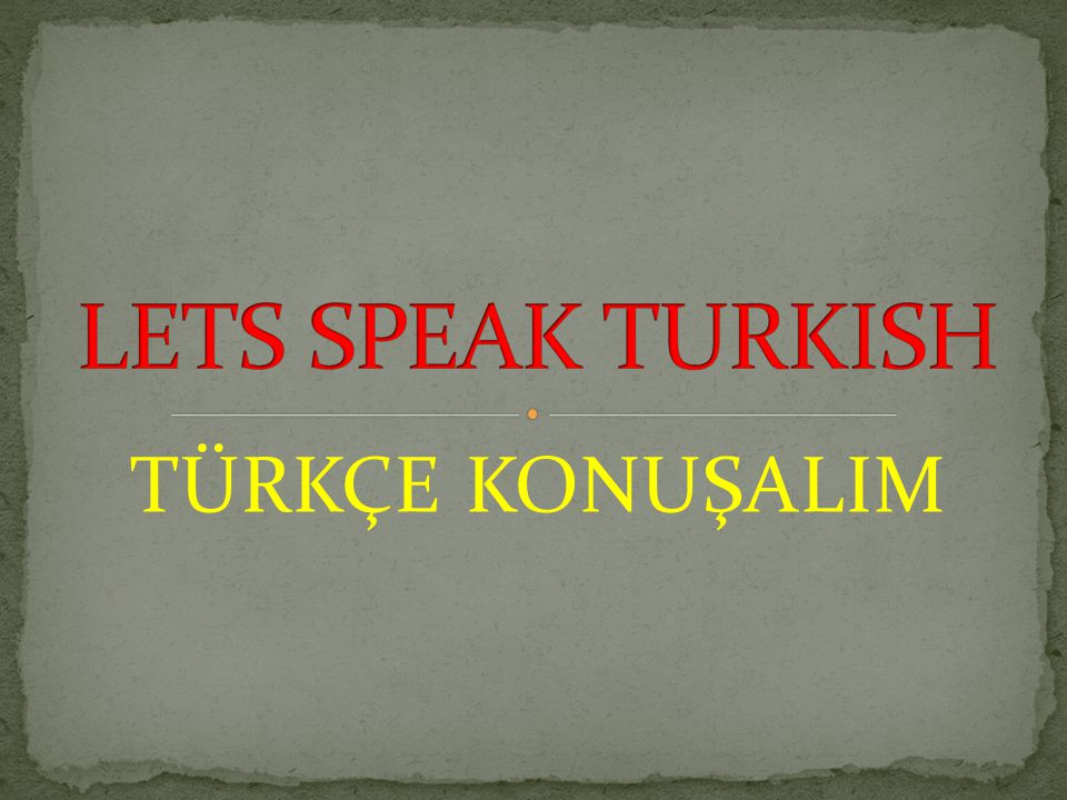 LETS SPEAK TURKISH TÜRKÇE KONUŞALIM