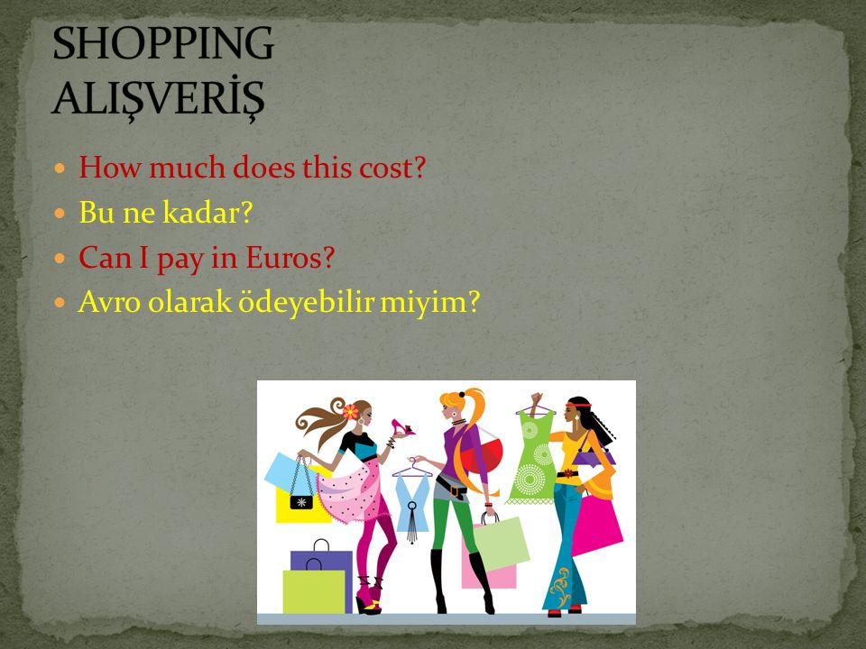 SHOPPING ALIŞVERİŞ How much does this cost Bu ne kadar