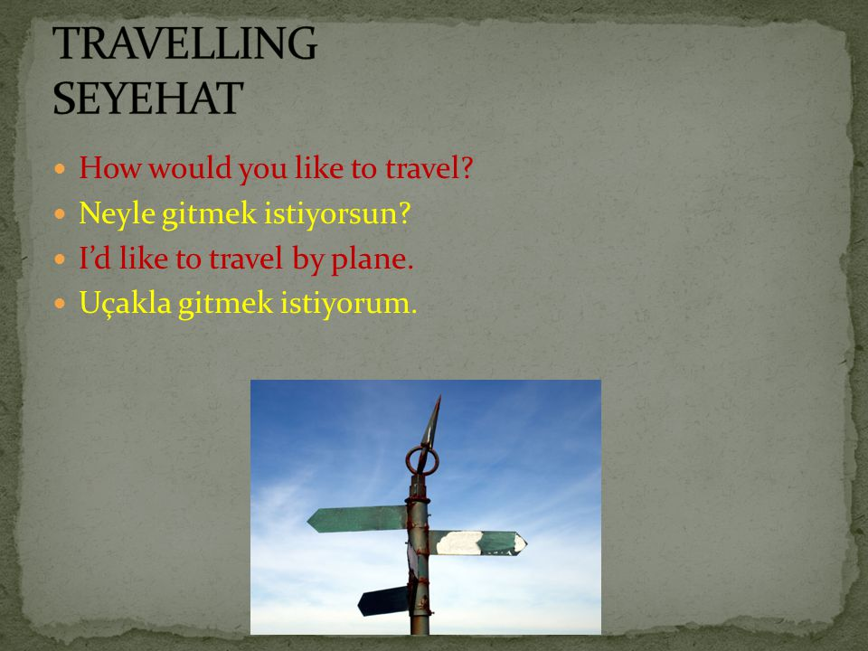 TRAVELLING SEYEHAT How would you like to travel