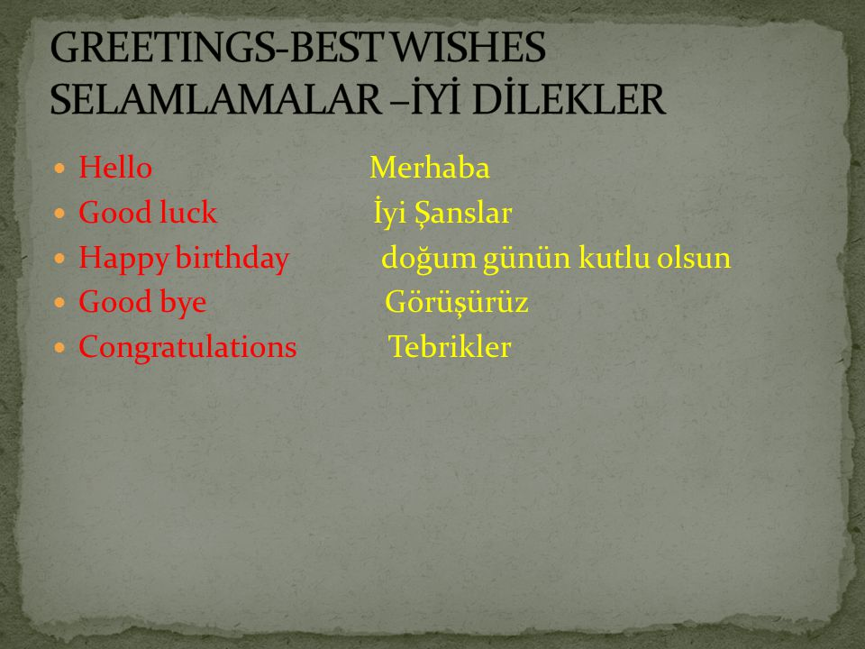 GREETINGS-BEST WISHES SELAMLAMALAR –İYİ DİLEKLER