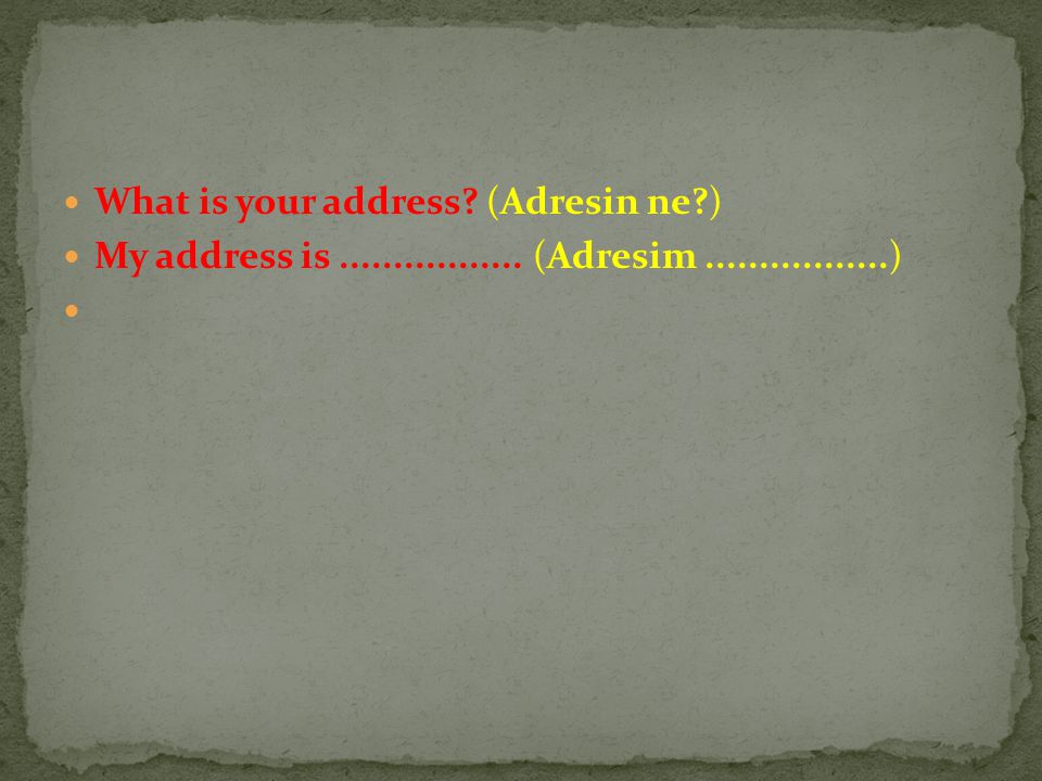 What is your address (Adresin ne )