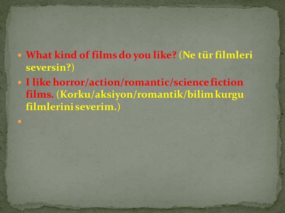 What kind of films do you like (Ne tür filmleri seversin )