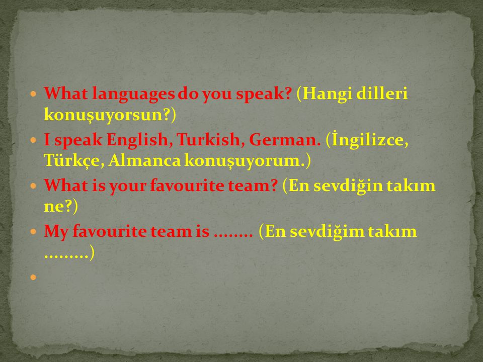 What languages do you speak (Hangi dilleri konuşuyorsun )