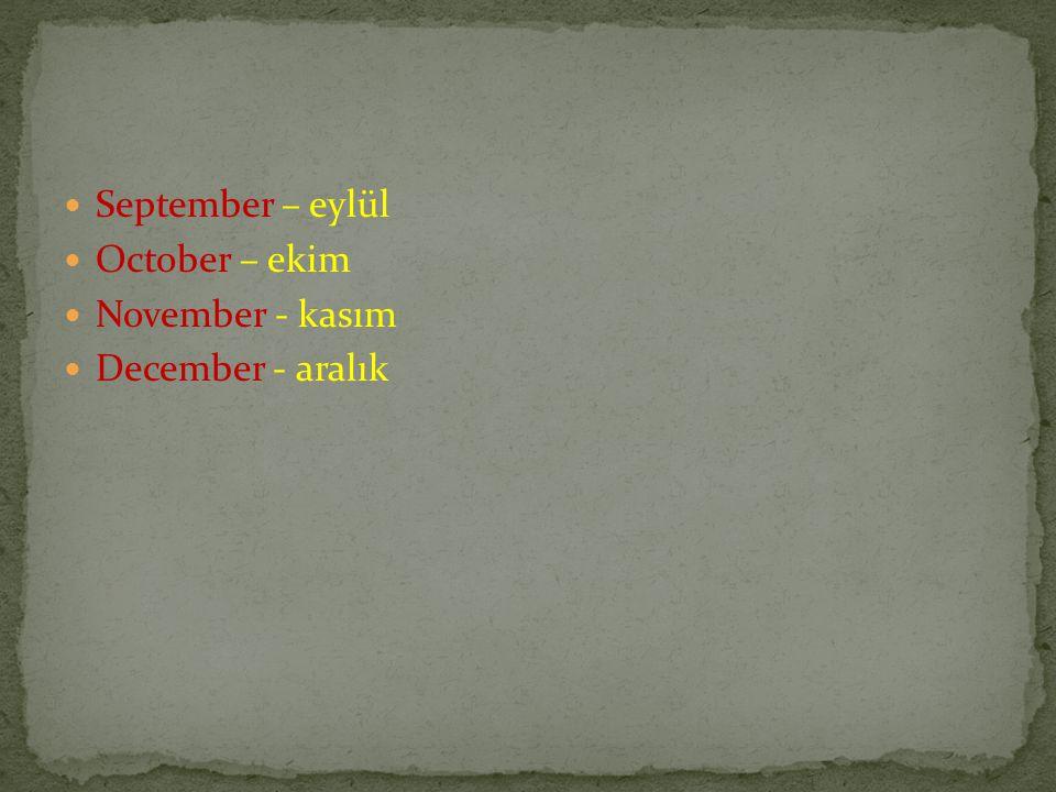 September – eylül October – ekim November - kasım December - aralık