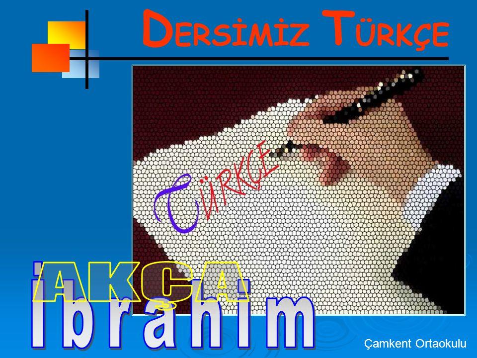 DERSİMİZ TÜRKÇE İbrahim AKÇA Çamkent Ortaokulu