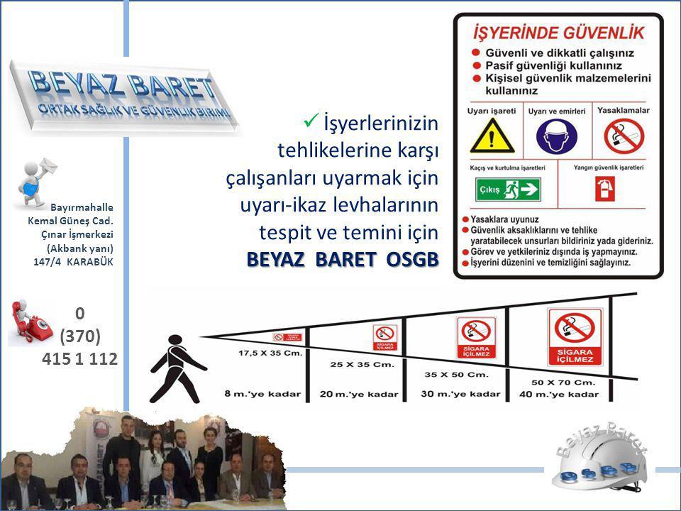 İşyerlerinizin tehlikelerine karşı çalışanları uyarmak için uyarı-ikaz levhalarının tespit ve temini için BEYAZ BARET OSGB