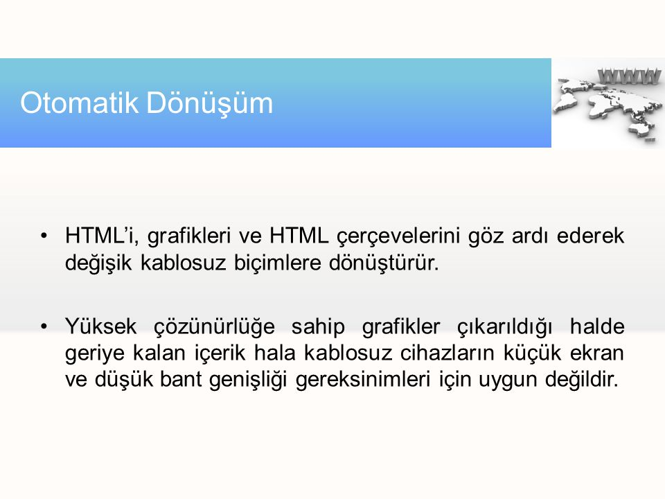 Otomatik Dönüşüm HTML'i, grafikleri ve HTML çerçevelerini göz ardı ederek değişik kablosuz biçimlere dönüştürür.