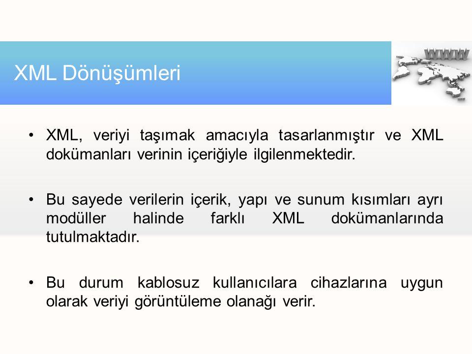 XML Dönüşümleri XML, veriyi taşımak amacıyla tasarlanmıştır ve XML dokümanları verinin içeriğiyle ilgilenmektedir.