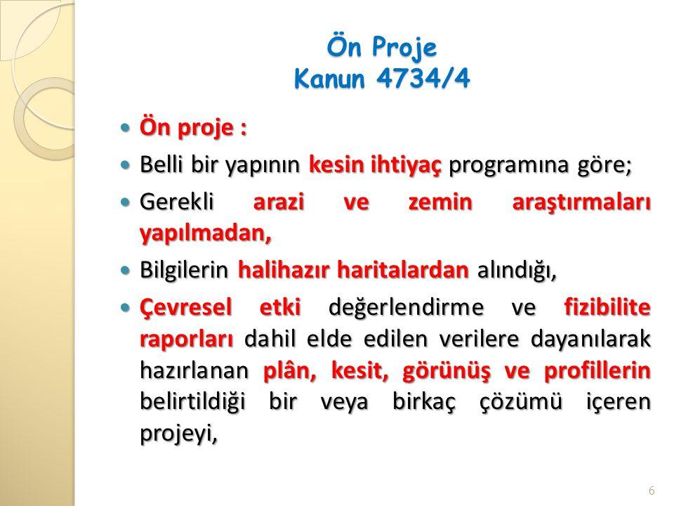 Ön Proje Kanun 4734/4 Ön proje : Belli bir yapının kesin ihtiyaç programına göre; Gerekli arazi ve zemin araştırmaları yapılmadan,