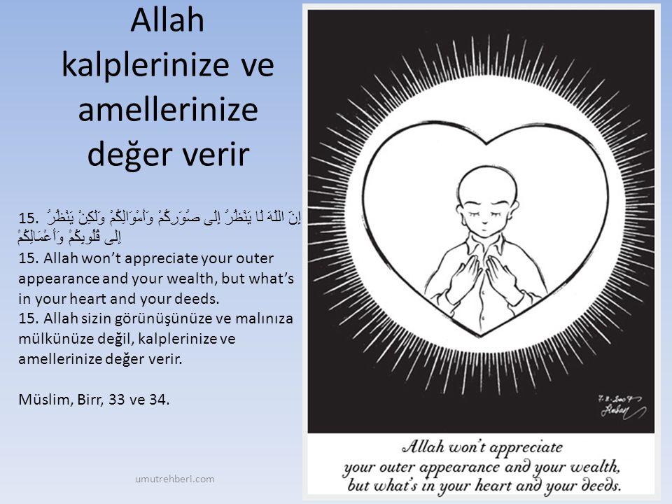 Allah kalplerinize ve amellerinize değer verir