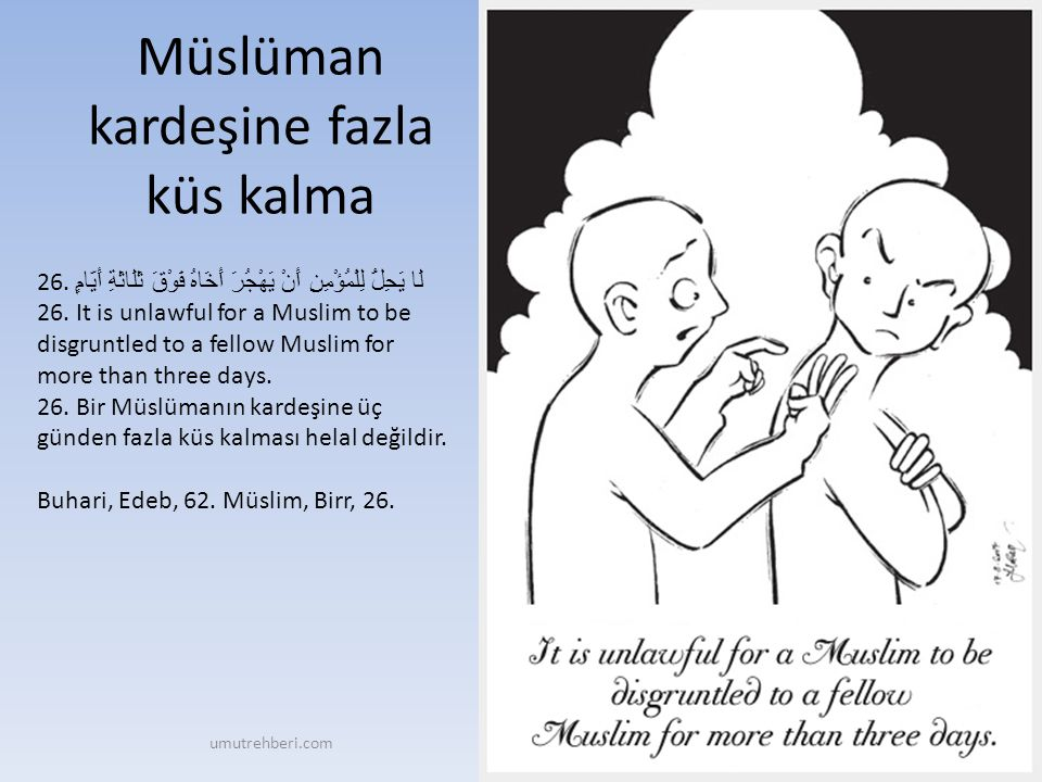 Müslüman kardeşine fazla küs kalma