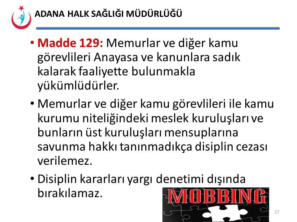 Madde 129: Memurlar ve diğer kamu görevlileri Anayasa ve kanunlara sadık kalarak faaliyette bulunmakla yükümlüdürler.