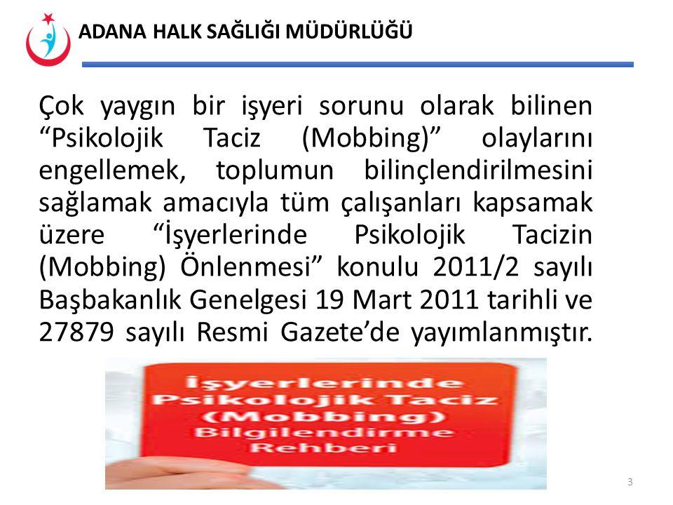 Çok yaygın bir işyeri sorunu olarak bilinen Psikolojik Taciz (Mobbing) olaylarını engellemek, toplumun bilinçlendirilmesini sağlamak amacıyla tüm çalışanları kapsamak üzere İşyerlerinde Psikolojik Tacizin (Mobbing) Önlenmesi konulu 2011/2 sayılı Başbakanlık Genelgesi 19 Mart 2011 tarihli ve 27879 sayılı Resmi Gazete'de yayımlanmıştır.