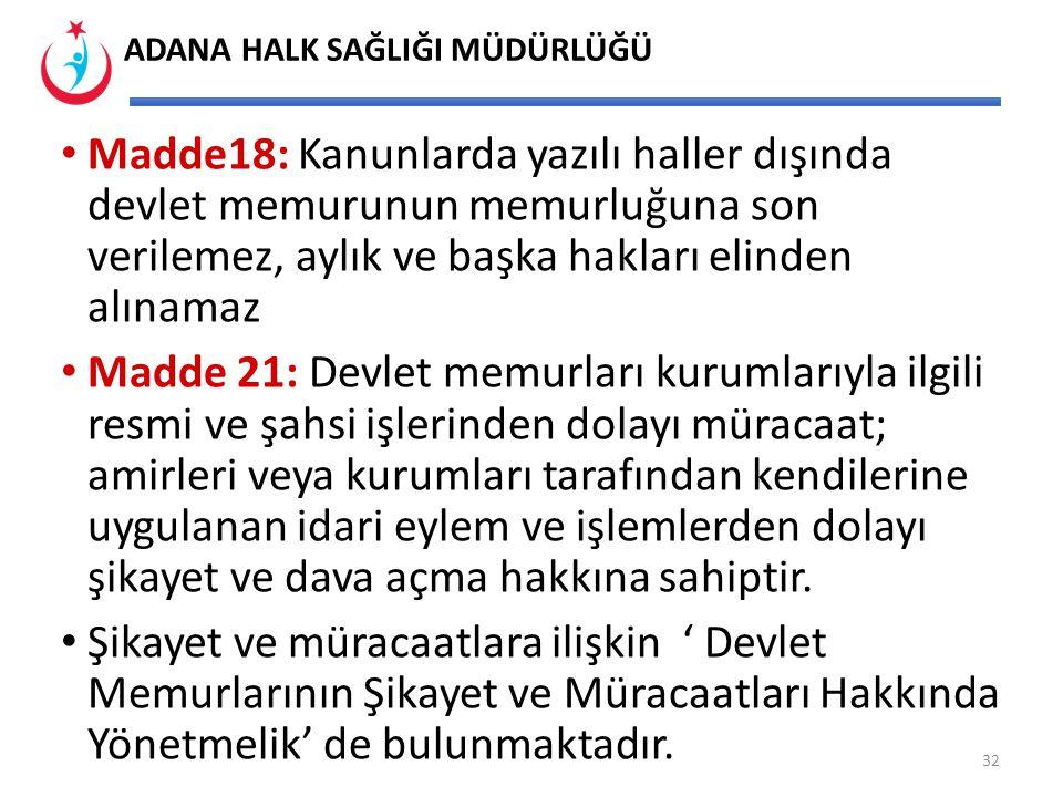 Madde18: Kanunlarda yazılı haller dışında devlet memurunun memurluğuna son verilemez, aylık ve başka hakları elinden alınamaz