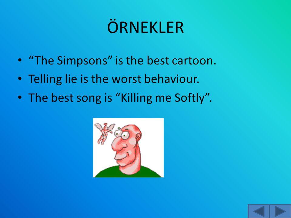 ÖRNEKLER The Simpsons is the best cartoon.