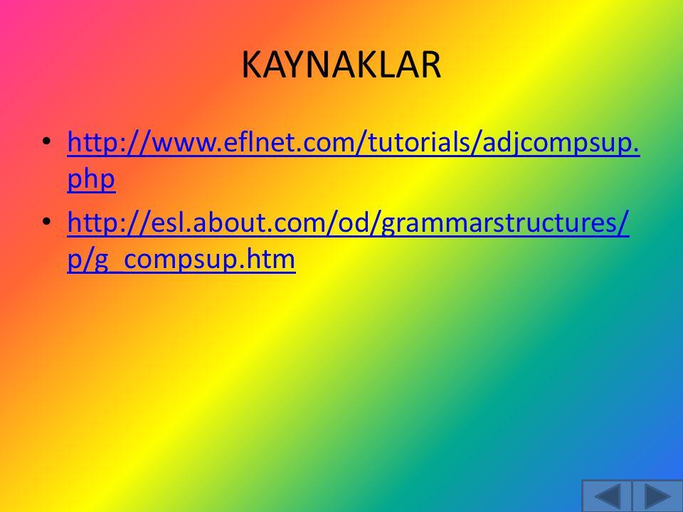 KAYNAKLAR http://www.eflnet.com/tutorials/adjcompsup.php
