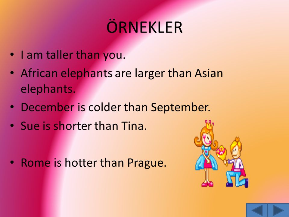 ÖRNEKLER I am taller than you.