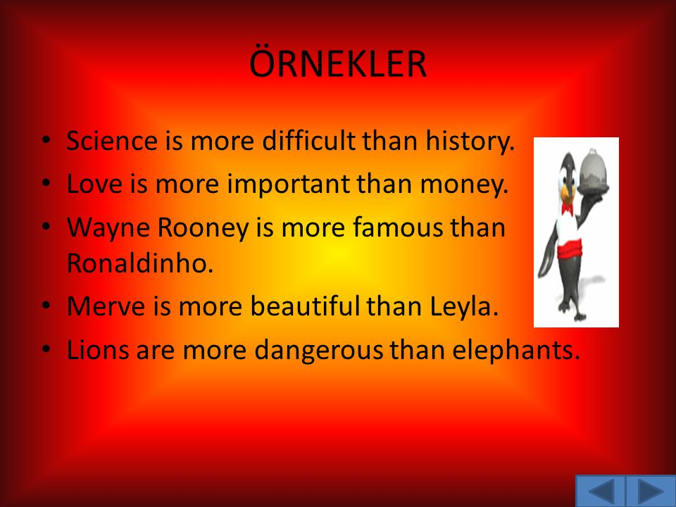 ÖRNEKLER Science is more difficult than history.