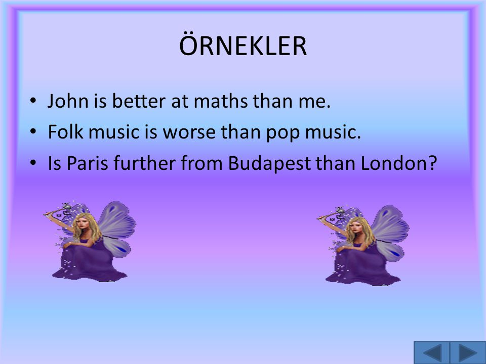 ÖRNEKLER John is better at maths than me.