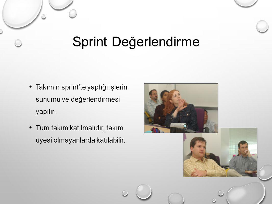 Sprint Değerlendirme Takımın sprint'te yaptığı işlerin sunumu ve değerlendirmesi yapılır.
