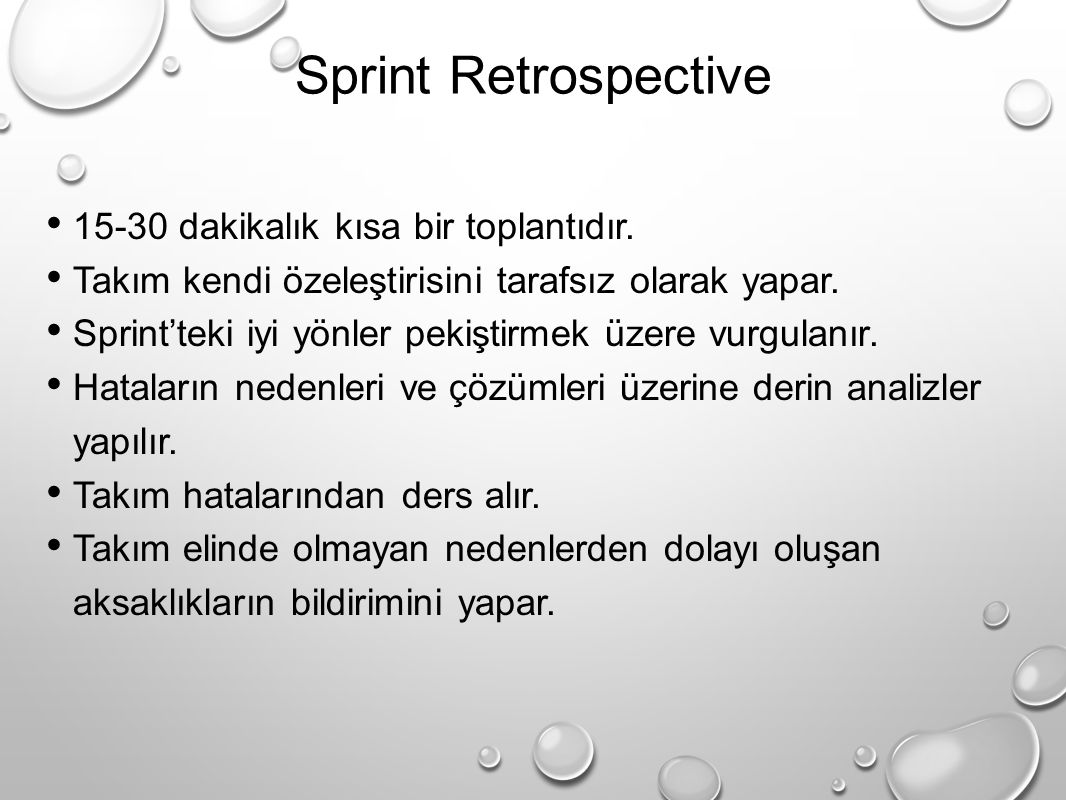 Sprint Retrospective 15-30 dakikalık kısa bir toplantıdır.