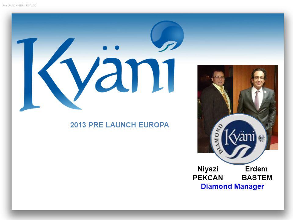 2013 PRE LAUNCH EUROPA Niyazi Erdem PEKCAN BASTEM Diamond Manager