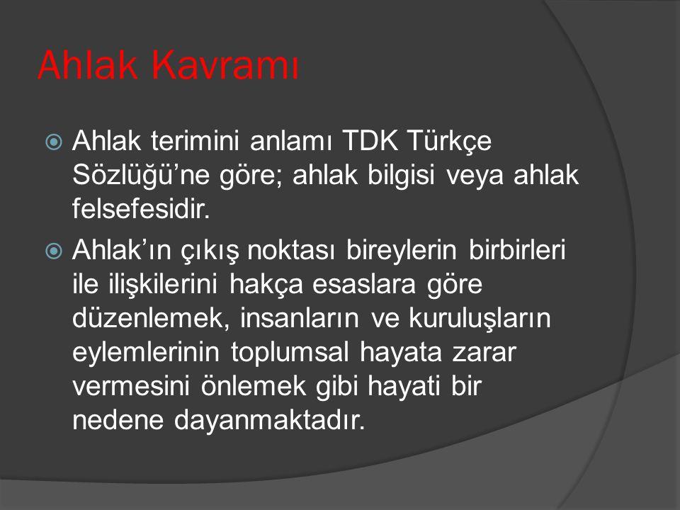 Ahlak Kavramı Ahlak terimini anlamı TDK Türkçe Sözlüğü'ne göre; ahlak bilgisi veya ahlak felsefesidir.