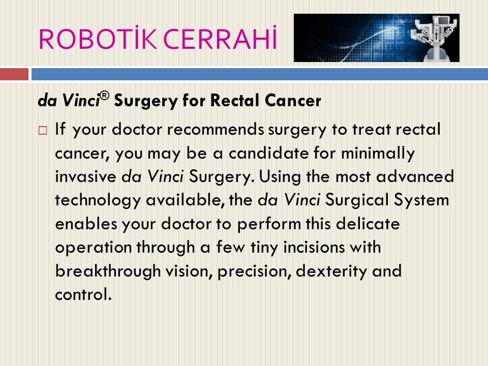 ROBOTİK CERRAHİ da Vinci® Surgery for Rectal Cancer