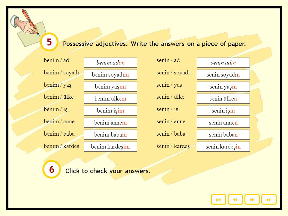 5 6 Possessive adjectives. Write the answers on a piece of paper.