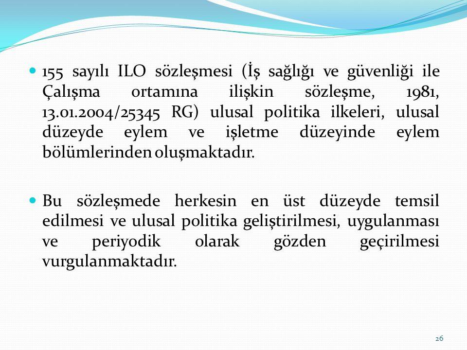 155 sayılı ILO sözleşmesi (İş sağlığı ve güvenliği ile Çalışma ortamına ilişkin sözleşme, 1981, 13.01.2004/25345 RG) ulusal politika ilkeleri, ulusal düzeyde eylem ve işletme düzeyinde eylem bölümlerinden oluşmaktadır.