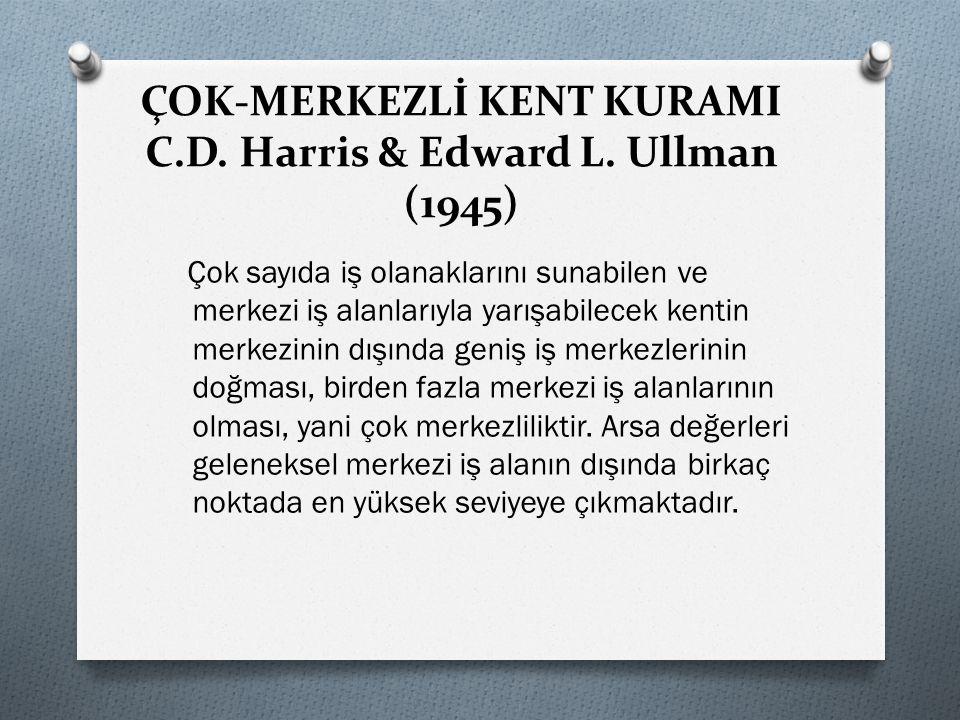 ÇOK-MERKEZLİ KENT KURAMI C.D. Harris & Edward L. Ullman (1945)
