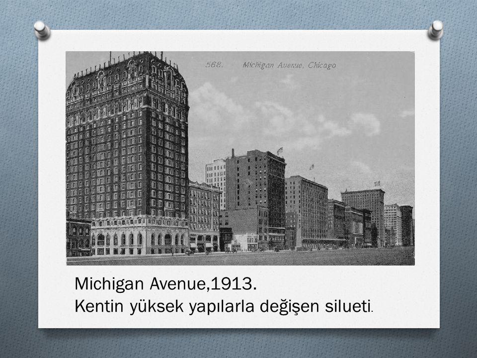 Michigan Avenue,1913. Kentin yüksek yapılarla değişen silueti.