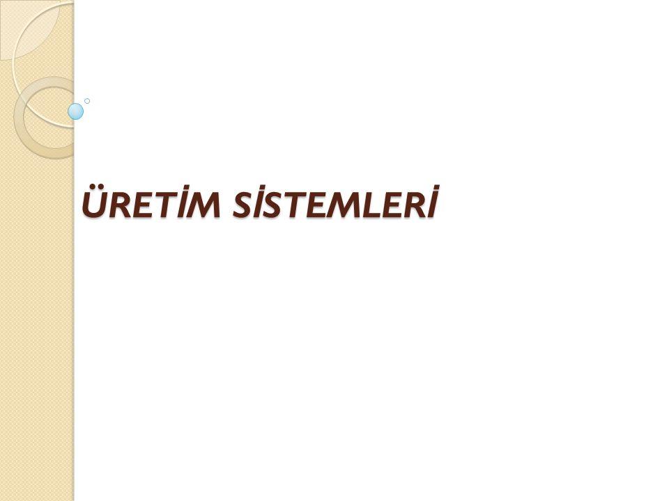 ÜRETİM SİSTEMLERİ